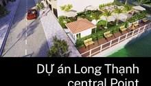 LONG THẠNH CENTRAL POINT khu đô thị compound giữa lòng miền tây.
